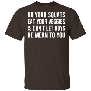 Do Your Squats Eat Your Veggies & Don't Let Boys Be Mean To You Shirt, Hoodie, Tank Apparel
