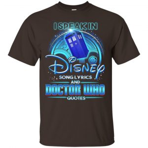 I Speak In Disney Song Lyrics and Doctor Who Quotes Shirt, Hoodie, Tank Apparel
