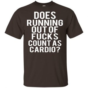 Does Running Out Of Fucks Count As Cardio Shirt, Hoodie, Tank Apparel 2