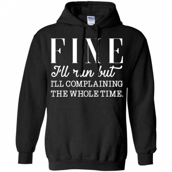 Fine I'll Run But I'll Complaining The Whole Time Shirt, Hoodie, Tank