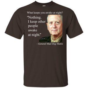 Nothing I Keep Other People Awake At Night General Mad Dog Mattis Shirt, Hoodie, Tank Apparel