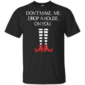 Elf: Don't Make Me Drop A House On You T-Shirts, Hoodie, Tank Apparel