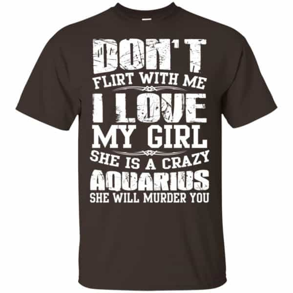 Don't Flirt With Me I Love My Girl She Is A Crazy Aquarius Shirt, Hoodie, Tank Apparel