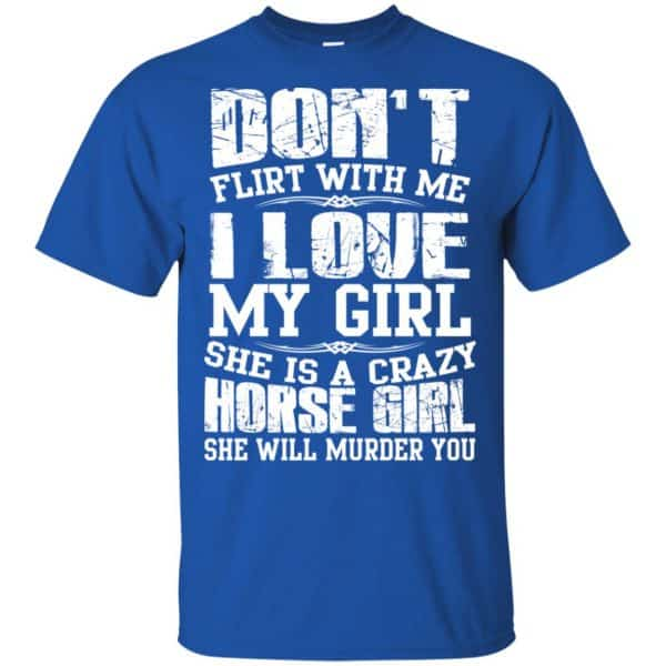 Don't Flirt With Me I Love My Girl She Is A Crazy Horse Girl Shirt, Hoodie, Tank Apparel