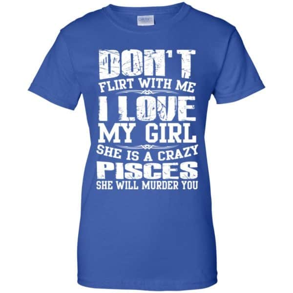 Don't Flirt With Me I Love My Girl She Is A Crazy Pisces Shirt, Hoodie, Tank Apparel 14
