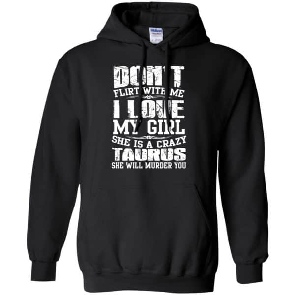 Don't Flirt With Me I Love My Girl She Is A Crazy Taurus Shirt, Hoodie, Tank Apparel