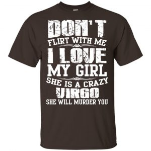 Don't Flirt With Me I Love My Girl She Is A Crazy Virgo Shirt, Hoodie, Tank Apparel 2