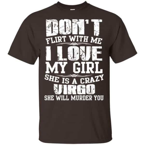 Don't Flirt With Me I Love My Girl She Is A Crazy Virgo Shirt, Hoodie, Tank Apparel