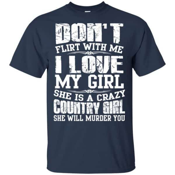 Don't Flirt With Me I Love My Girl She Is A Crazy Country Girl Shirt, Hoodie, Tank Apparel 6
