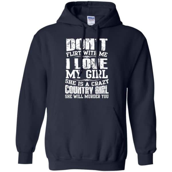 Don't Flirt With Me I Love My Girl She Is A Crazy Country Girl Shirt, Hoodie, Tank Apparel 8