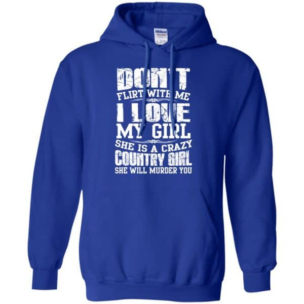 Don't Flirt With Me I Love My Girl She Is A Crazy Country Girl Shirt, Hoodie, Tank Apparel 10