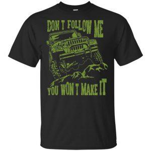 Army Jeep: Don't Follow Me You Won't Make It T-Shirts, Hoodie, Tank Apparel