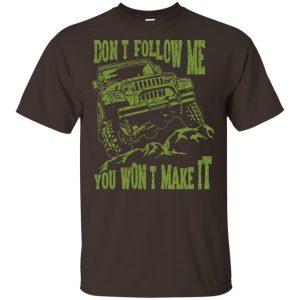 Army Jeep: Don't Follow Me You Won't Make It T-Shirts, Hoodie, Tank Apparel 2