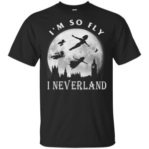 I'm So Fly I Neverland Shirt, Hoodie, Tank Apparel