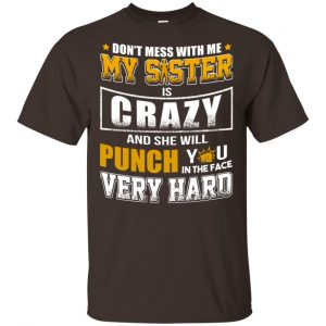 Don't Mess With Me My Sister Is Crazy Shirt, Hoodie, Tank Apparel 2
