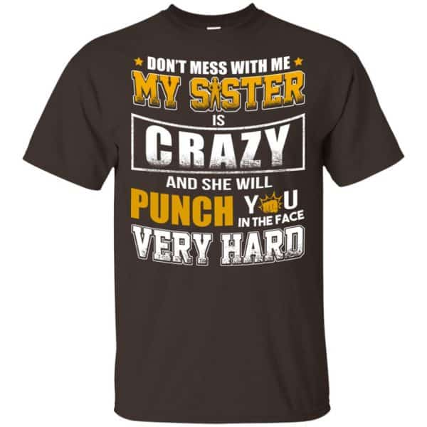 Don't Mess With Me My Sister Is Crazy Shirt, Hoodie, Tank Apparel