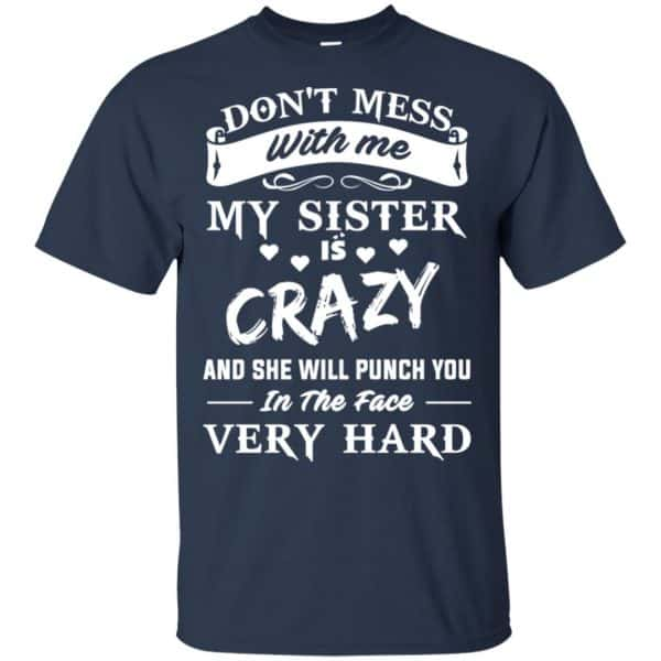 Don't Mess With Me My Sister Is Crazy She Will Punch You In The Face Very Hard Shirt, Hoodie, Tank Apparel