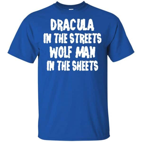 Dracula In The Streets Wolf Man In The Sheets Shirt, Hoodie, Tank