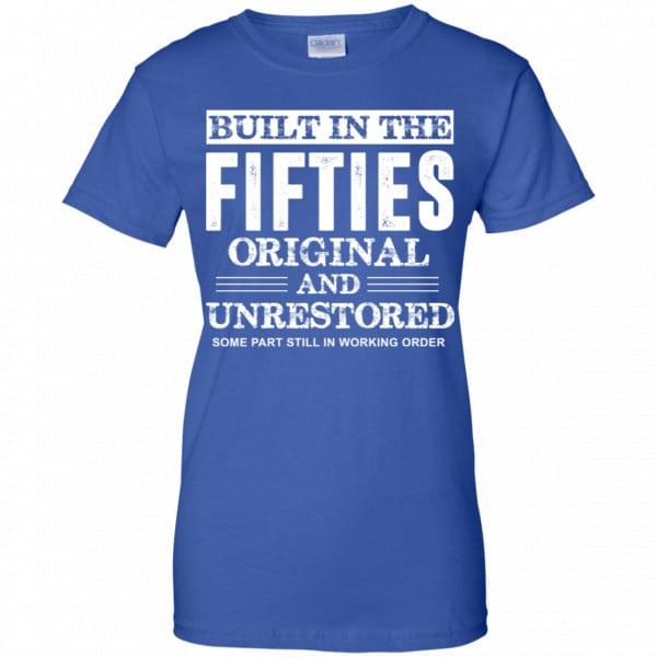 Built In The Fifties Original And Unrestored – Birthday Shirt, Hoodie, Tank