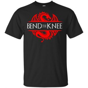 Bend The Knee Dragon Game Of Thrones Shirt, Hoodie, Tank