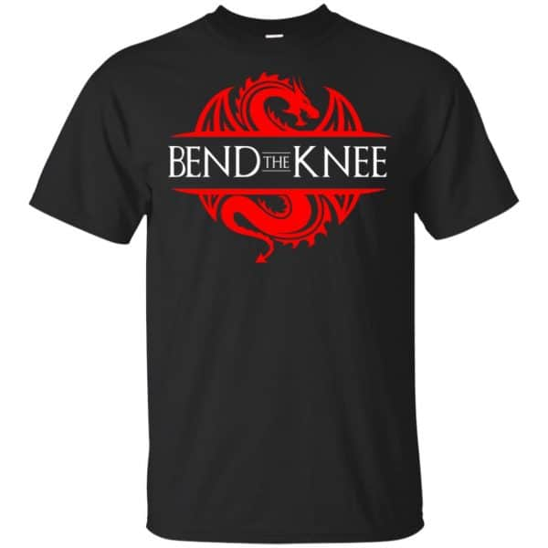 Bend The Knee Dragon Game Of Thrones Shirt, Hoodie, Tank Apparel 3