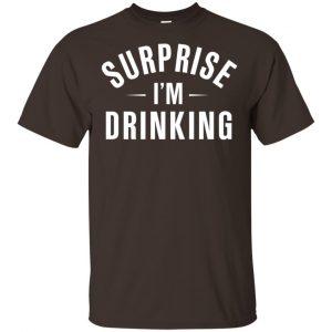 Surprise I'm Drinking Shirt, Hoodie, Tank Apparel