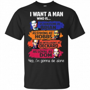 I Want A Man Who Is As Handsome As Brian As Strong As Hobbs As Intelligent As Deckard As Loyal As Dom Shirt, Hoodie, Tank Apparel