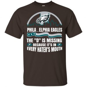 Philadelphia Eagles The D Is Missing Because It's In Every Hater's Mouth T-Shirts, Hoodie, Tank