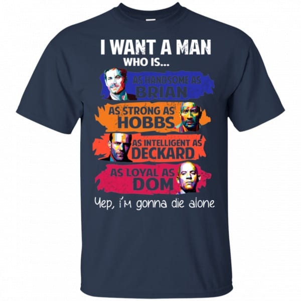 I Want A Man Who Is As Handsome As Brian As Strong As Hobbs As Intelligent As Deckard As Loyal As Dom Shirt, Hoodie, Tank