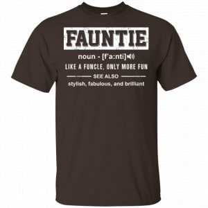 Fauntie Like A Funcle, Only More Fun Shirt, Hoodie, Tank