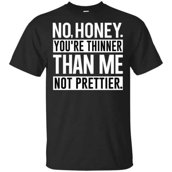 No Honey You're Thinner Than Me Not Prettier Shirt, Hoodie, Tank Apparel 3