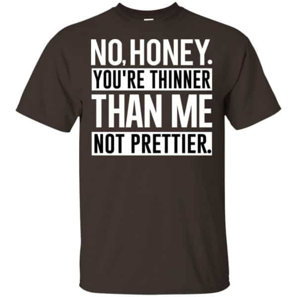 No Honey You're Thinner Than Me Not Prettier Shirt, Hoodie, Tank Apparel 4