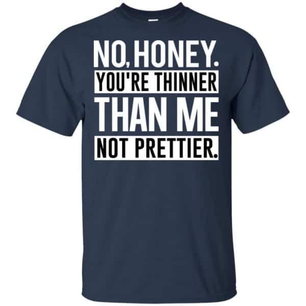 No Honey You're Thinner Than Me Not Prettier Shirt, Hoodie, Tank Apparel 6