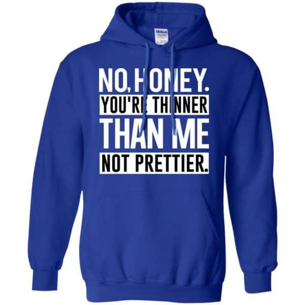 No Honey You're Thinner Than Me Not Prettier Shirt, Hoodie, Tank Apparel 10