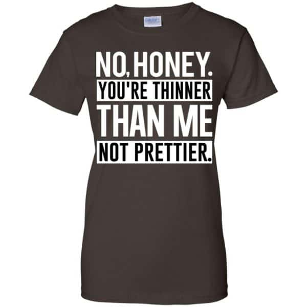 No Honey You're Thinner Than Me Not Prettier Shirt, Hoodie, Tank Apparel 12