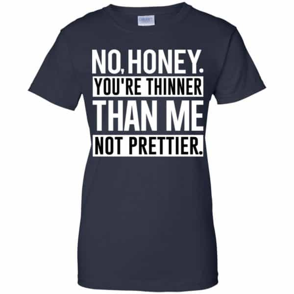 No Honey You're Thinner Than Me Not Prettier Shirt, Hoodie, Tank Apparel 13