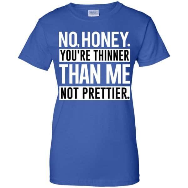 No Honey You're Thinner Than Me Not Prettier Shirt, Hoodie, Tank Apparel 14