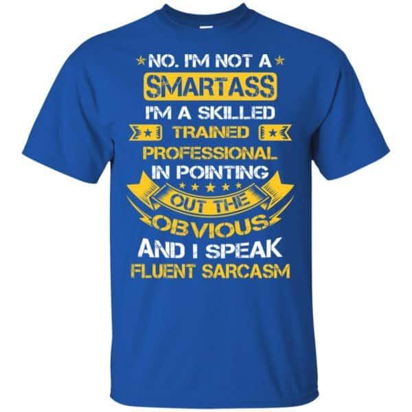 No, I'm Not A Smartass I'm A Skilled Trained Professional.. Shirt, Hoodie, Tank Apparel 5