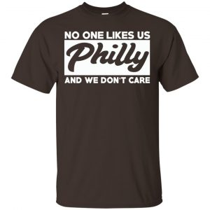 No One Likes Us Philly And We Don't Care Shirt, Hoodie, Tank Apparel 2