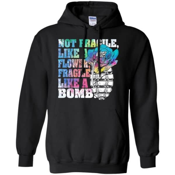 Not Fragile Like A Flower Fragile Like A Bomb T-Shirts, Hoodie, Tank Apparel 7