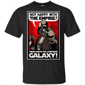 Darth Vader: Not Happy With The Empire Then Move To Another Galaxy T-Shirts, Hoodie, Tank Apparel
