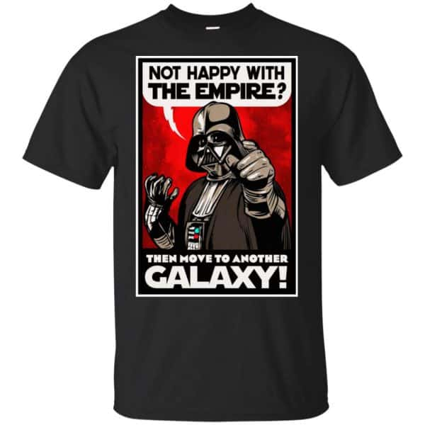 Darth Vader: Not Happy With The Empire Then Move To Another Galaxy T-Shirts, Hoodie, Tank Apparel 3