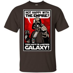 Darth Vader: Not Happy With The Empire Then Move To Another Galaxy T-Shirts, Hoodie, Tank Apparel 2