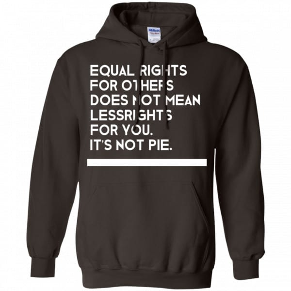 Equal Rights For Others Does Not Mean Lessrights For You It's Not Pie Shirt, Hoodie, Tank