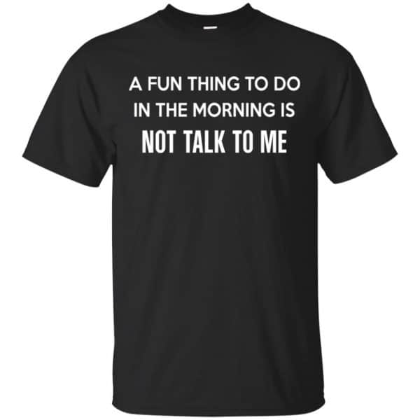 A Fun Thing To Do In The Morning Is Not Talk To Me Shirt, Hoodie, Tank Apparel 3