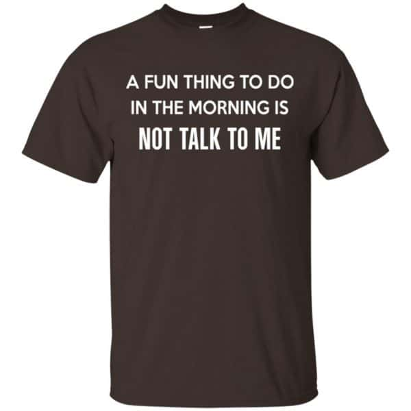 A Fun Thing To Do In The Morning Is Not Talk To Me Shirt, Hoodie, Tank Apparel 4