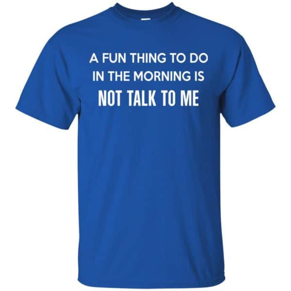 A Fun Thing To Do In The Morning Is Not Talk To Me Shirt, Hoodie, Tank Apparel 5