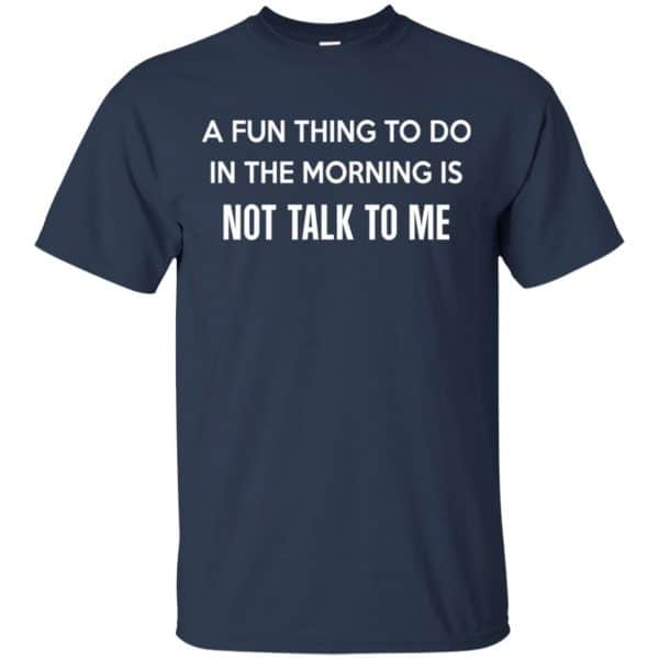 A Fun Thing To Do In The Morning Is Not Talk To Me Shirt, Hoodie, Tank Apparel 6
