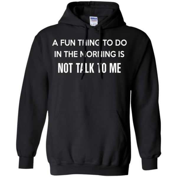 A Fun Thing To Do In The Morning Is Not Talk To Me Shirt, Hoodie, Tank Apparel 7