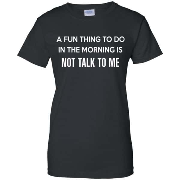 A Fun Thing To Do In The Morning Is Not Talk To Me Shirt, Hoodie, Tank Apparel 11